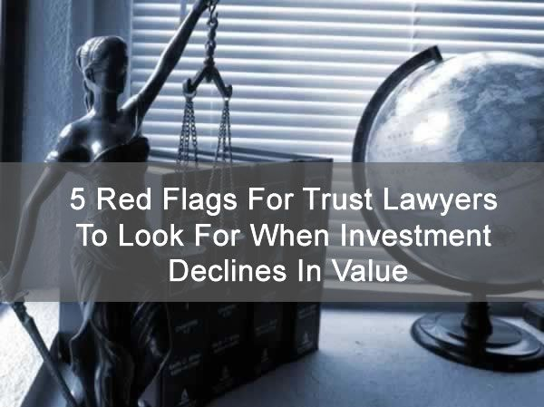 5 Red Flags For Trust Lawyers To Look For When Investment Declines In Value