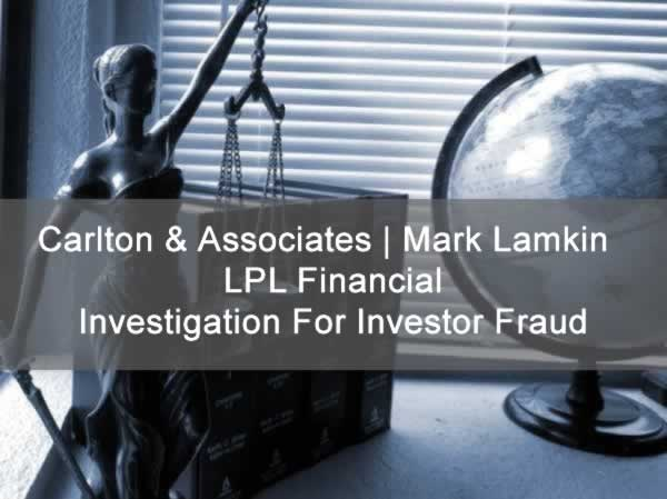 Carlton & Associates | Mark Lamkin | LPL Financial- Investigation For Investor Fraud