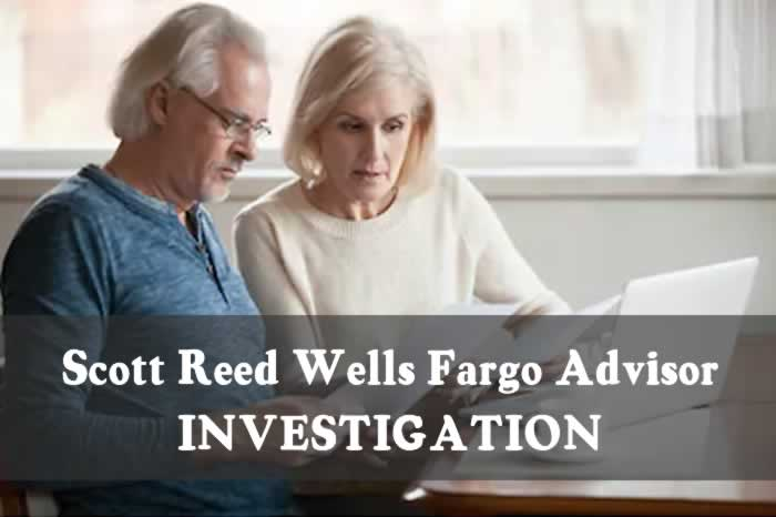 Scott Reed Wells Fargo Advisor INVESTIGATION
