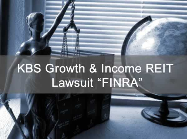 """KBS Growth & Income REIT Lawsuit """"FINRA"""""""
