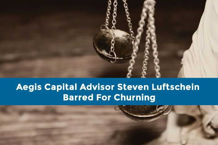 Aegis Capital Advisor Steven Luftschein Barred For Churning