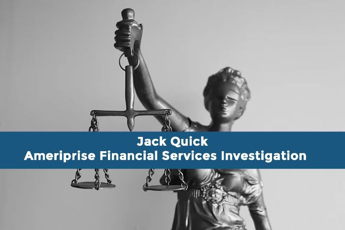 Jack Quick Ameriprise Financial Services Investigation