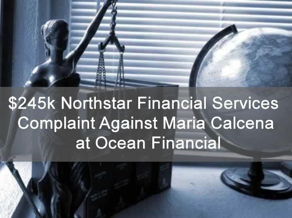 $245k Northstar Financial Services Complaint Against Maria Calcena at Ocean Financial