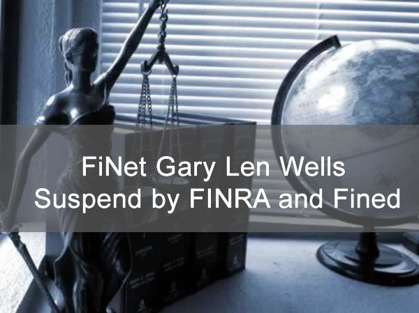 FiNet Financial Advisor Gary Len Wells Suspend By FINRA and Fined