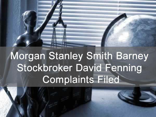 Morgan Stanley Smith Barney Stockbroker David Fenning Complaints Filed