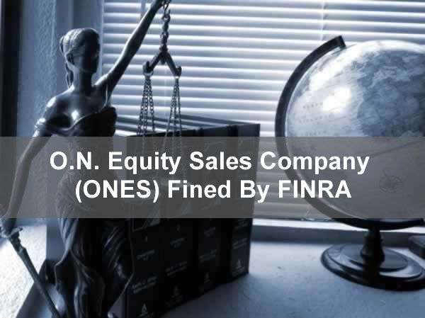 O.N. Equity Sales Company (ONES) Fined By FINRA