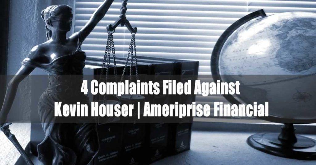 4 Complaints Filed Against Kevin Houser (Ameriprise Financial)