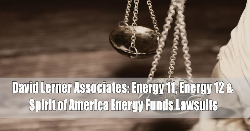 David Lerner Associates: Energy 11, Energy 12, Spirit of America Energy Funds Lawsuits
