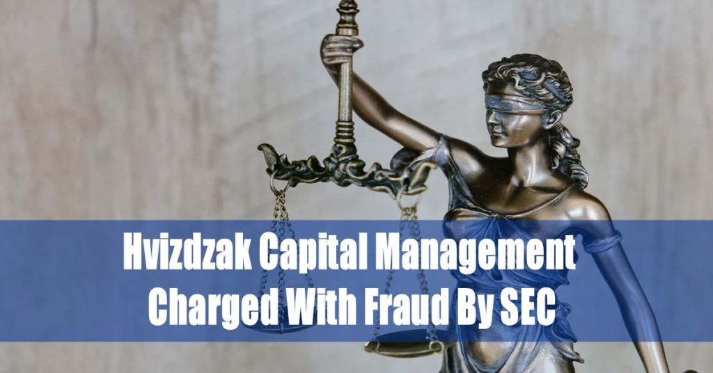 Hvizdzak Capital Management Charged With Fraud By SEC