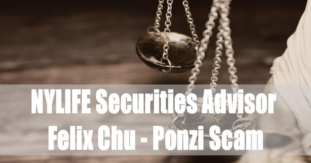 NYLIFE Securities Advisor Felix Chu - Ponzi Scam