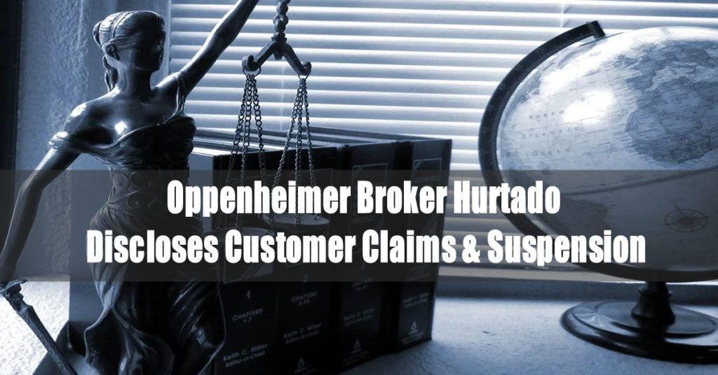 Oppenheimer Broker Hurtado Discloses Customer Claims & Suspension