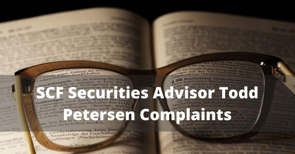 SCF Securities Advisor Todd Petersen Complaints