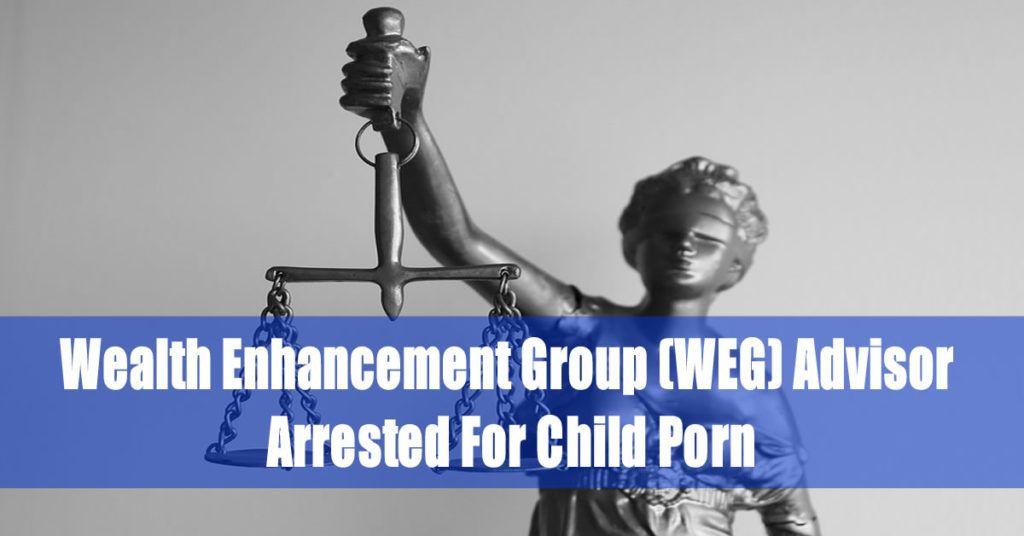 Wealth Enhancement Group (WEG) Advisor Arrested For Child Porn,Nicholas Spagnoletti