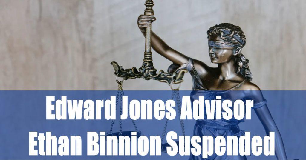 Edward Jones Advisor Ethan Binnion Suspended