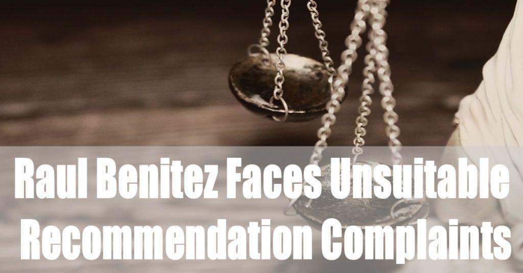 Raul Benitez Faces Unsuitable Recommendation Complaints
