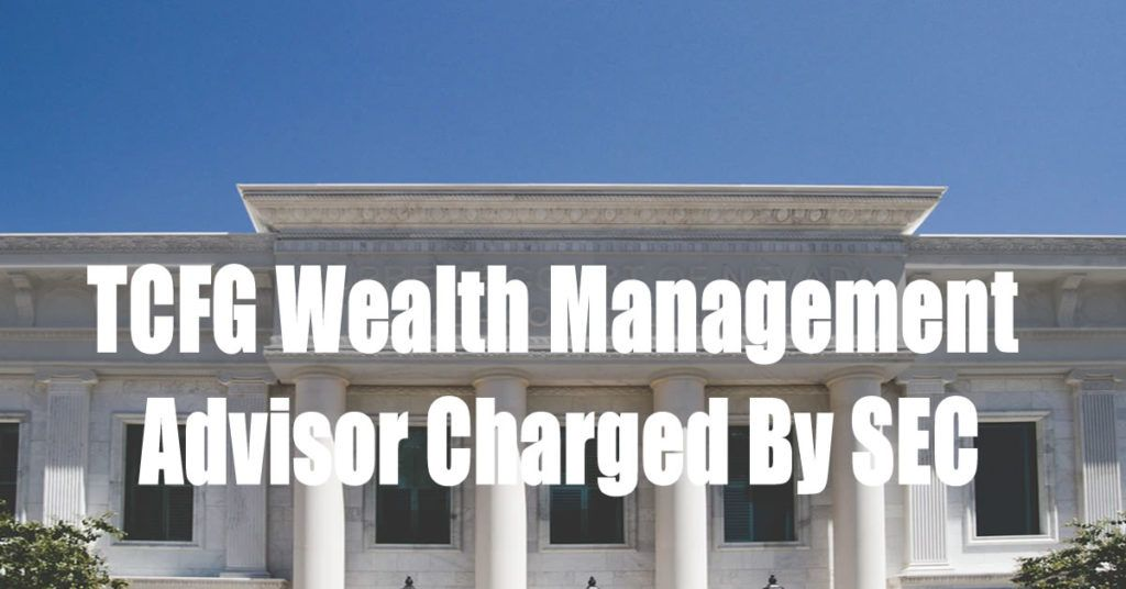 TCFG Wealth Management Advisor Charged By SEC